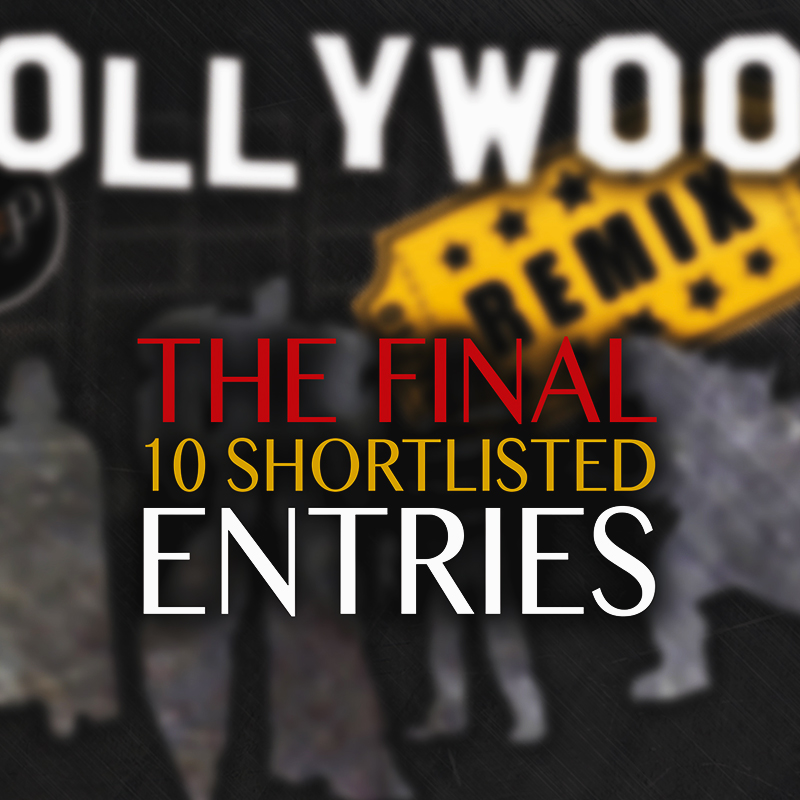 Hollywood Remix | Final 10 Shortlisted Entries