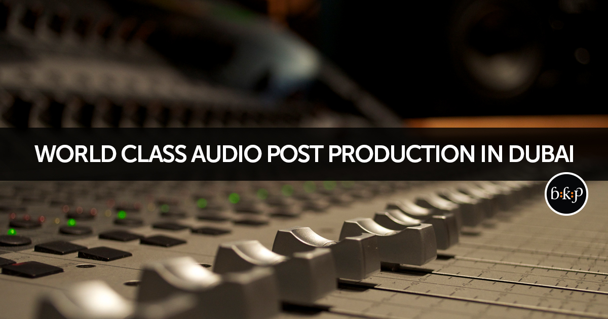 Audio Post Production Dubai | BKP Media Group
