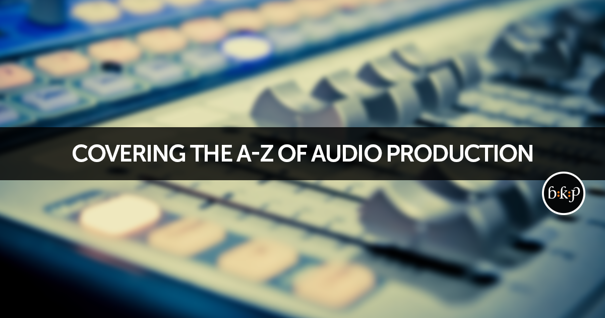 Covering the A-Z of Audio Production | BKP Media Group | Dubai